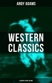 Western Classics - Andy Adams Edition (19 Books in One Volume)