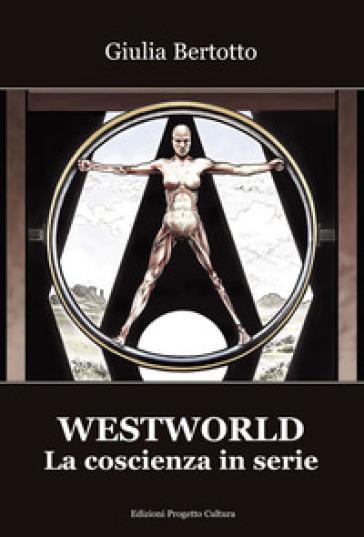 Westworld. La coscienza in serie - Giulia Bertotto | Thecosgala.com
