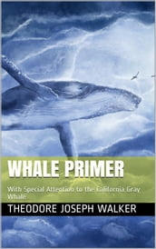 Whale Primer / With Special Attention to the California Gray Whale