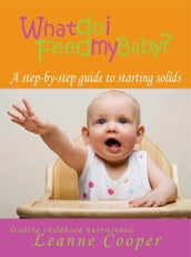 What Do I Feed My Baby? A step-by-step guide to starting solids