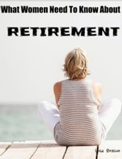 What Every Woman Need To Know About Retirement