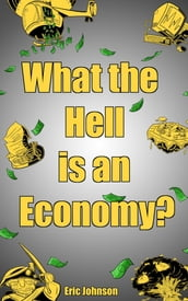 What The Hell Is An Economy?