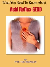 What You Need To Know About Acid Reflux GERD