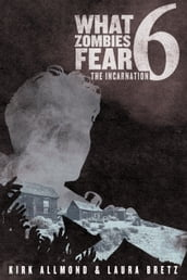 What Zombies Fear 6: The Incarnation