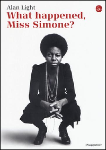 What happened, Miss Simone? Una biografia - Alan Light |