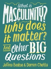 What is Masculinity? Why Does it Matter? And Other Big Questions