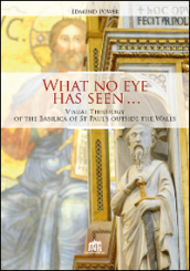 What no eye has seen. Visual Theology of the Basilica of St Paul
