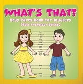What s That? Body Parts Book for Toddlers (Baby Professor Series)