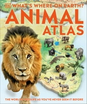 What s Where on Earth? Animal Atlas