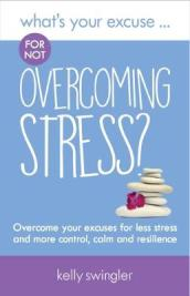 What s Your Excuse for not Overcoming Stress?