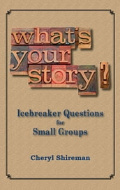 What s Your Story? Icebreaker Questions for Small Groups