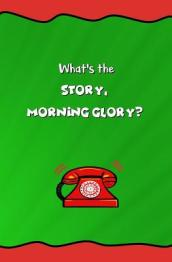 What s the Story, Morning Glory?