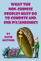 What the Non-Chinese Peoples Must Do to Compete and End P(l)andemics