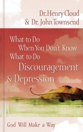 What to Do When You Don t Know What to Do: Discouragement & Depression