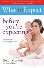 What to Expect: Before You re Expecting