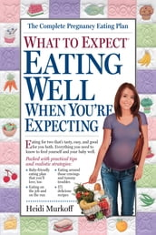 What to Expect: Eating Well When You re Expecting