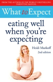 What to Expect: Eating Well When You re Expecting 2nd Edition