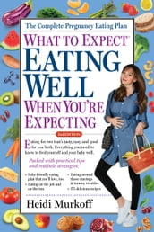 What to Expect: Eating Well When You re Expecting, 2nd Edition
