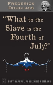 What to the Slave is the 4th of July? - Unabridged