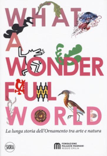 What a wonderful world. La lunga storia dell'ornamento tra arte e natura - C. Franzoni   Jonathanterrington.com