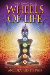 Wheels of Life: A User s Guide to the Chakra System