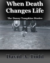 When Death Changes Life: The Danny Tompkins Short Stories