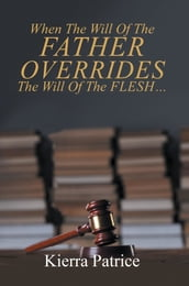 When The Will Of The Father Overrides The Will Of The Flesh...