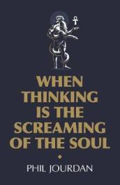 When Thinking is the Screaming of the Soul