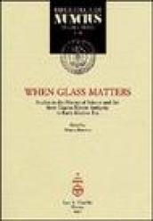 When glass matters. Studies in the history of science and art from graeco-roman antiquity to early modern era