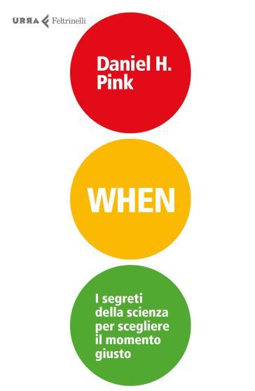 When. I segreti della scienza per scegliere il momento giusto - Daniel H. Pink |
