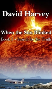 When the Sun Blinked Book 1: Search for the Truth