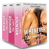 Whenever You Want (The Billionaire s Fantasies collection, parts 4-6)