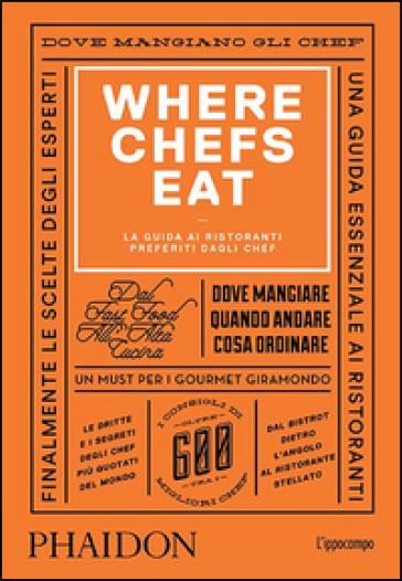Where Chefs Eat. La guida ai ristoranti preferiti dagli chef - Joe Warwick |