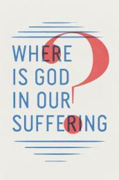 Where Is God in Our Suffering? (Pack of 25)