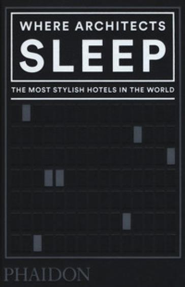 Where architects sleep. The most stylish hotels in the world - Sarah Miller   Jonathanterrington.com