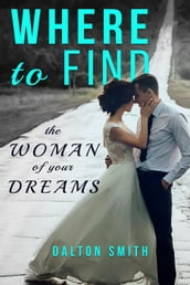 Where to Find the Woman of your Dreams