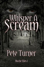 Whisper A Scream: Noche Files I