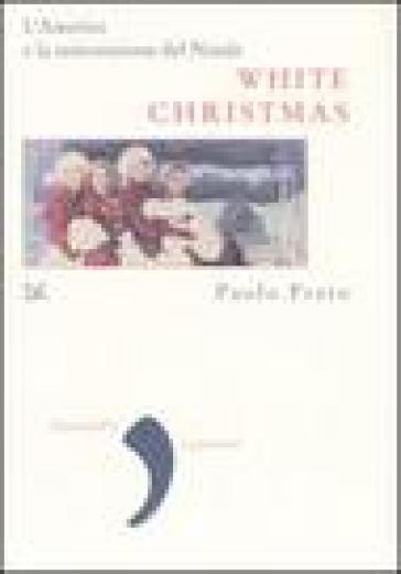 White Christmas. L'America e la reinvenzione del Natale - Paolo Prato |