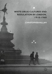 White Drug Cultures and Regulation in London, 1916-1960