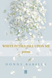 White Petals Fall Upon Me