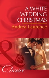 A White Wedding Christmas (Mills & Boon Desire) (Brides and Belles, Book 4)