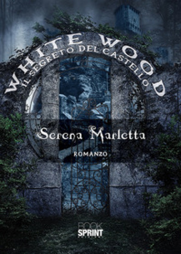 White Wood. Il segreto del castello - Serena Marletta |