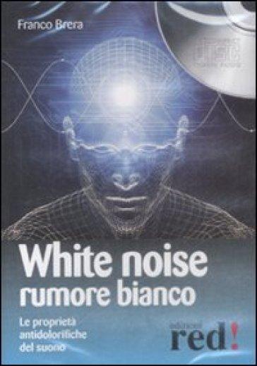 White noise-Rumore bianco. Le proprietà antidolorifiche del suono. Audiolibro. CD Audio - Franco Brera   Jonathanterrington.com