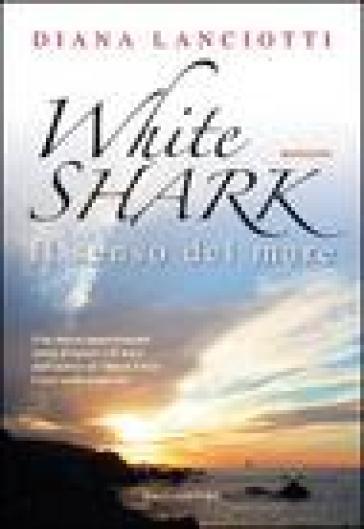 White shark. Il senso del mare - Diana Lanciotti  