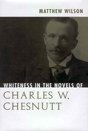 Whiteness in the Novels of Charles W. Chesnutt