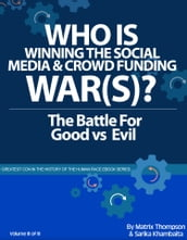 Who Is Winning The Social Media And Crowd Funding War(s)?: The Battle For Good Vs Evil