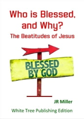 Who is Blessed, and Why? The Beatitudes of Jesus