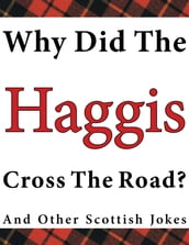 Why Did the Haggis Cross the Road? and Other Scottish Jokes