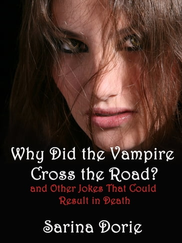Why Did the Vampire Cross the Road (and Other Jokes That Could Result in Death)