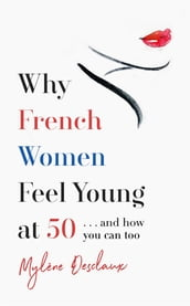 Why French Women Feel Young at 50